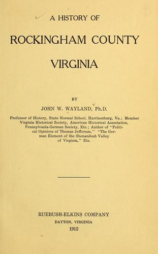 A history of Rockingham County, Virginia by Wayland, John Walter