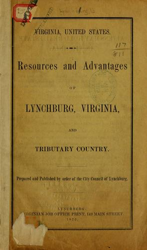 Download Resources and advantages of Lynchburg, Virginia, and tributary country.
