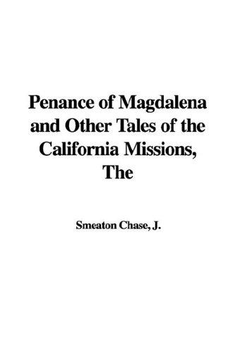 The Penance of Magdalena and Other Tales of the California Missions by J. Smeaton Chase