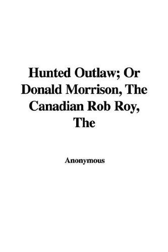 Download The Hunted Outlaw; Or Donald Morrison, the Canadian Rob Roy