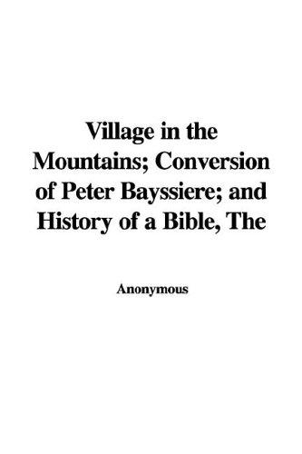 Village in the Mountains; Conversion of Peter Bayssiere; and History of a Bible