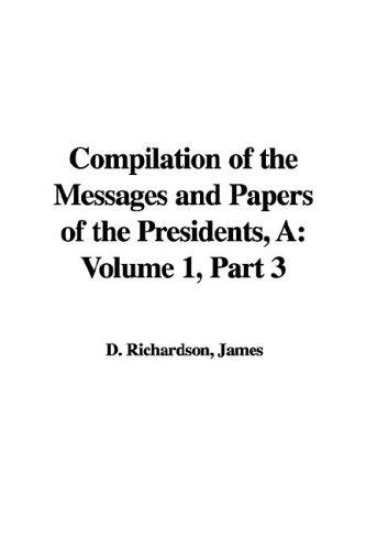 Download Compilation of the Messages and Papers of the Presidents