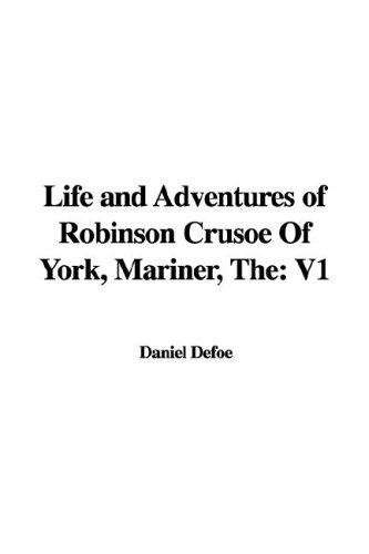 The Life And Adventures of Robinson Crusoe of York, Mariner