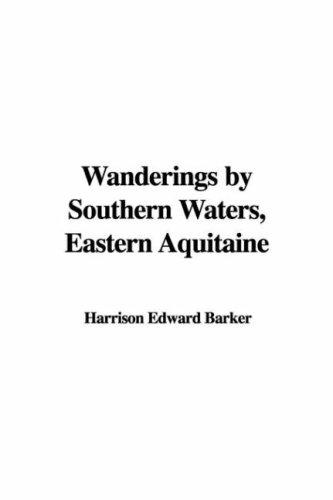 Wanderings by Southern Waters, Eastern Aquitaine