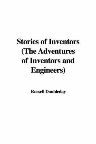 Stories of Inventors, the Adventures of Inventors And Engineers