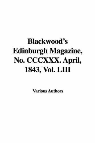 Download Blackwood's Edinburgh Magazine, No. Cccxxx. April, 1843