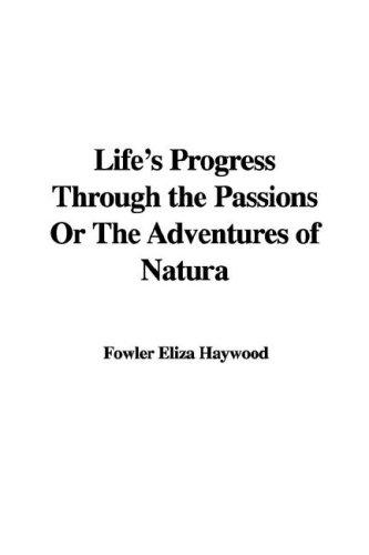 Download Life's Progress Through the Passions or the Adventures of Natura