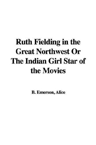 Ruth Fielding in the Great Northwest or the Indian Girl Star of the Movies