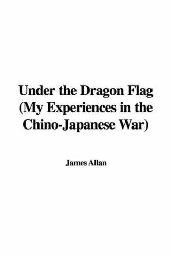Download Under the Dragon Flag, My Experiences in the Chino-japanese War