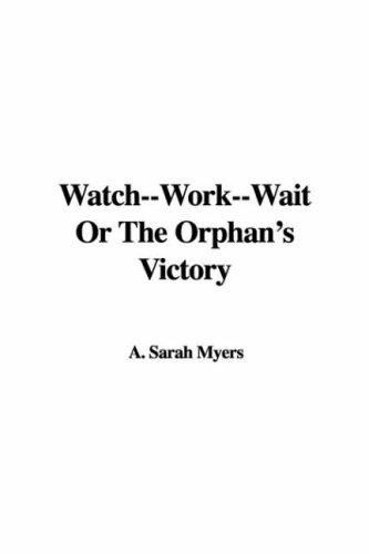 Watch–work–wait or the Orphan's Victory