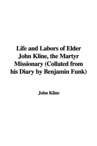 Download Life and Labors of Elder John Kline, the Martyr Missionary