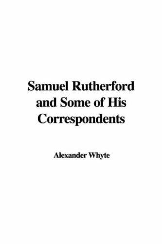 Samuel Rutherford And Some of His Correspondents