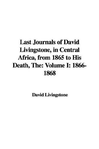 The Last Journals of David Livingstone, in Central Africa, from 1865 to His Death