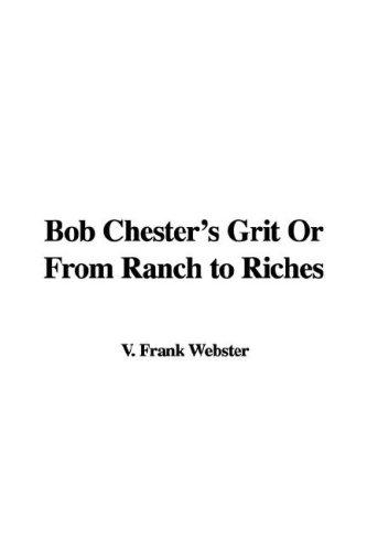Bob Chester's Grit or from Ranch to Riches
