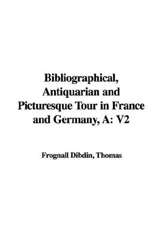 Download Bibliographical, Antiquarian And Picturesque Tour in France And Germany