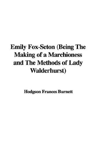 Download Emily Fox-seton Being the Making of a Marchioness And the Methods of Lady Walderhurst
