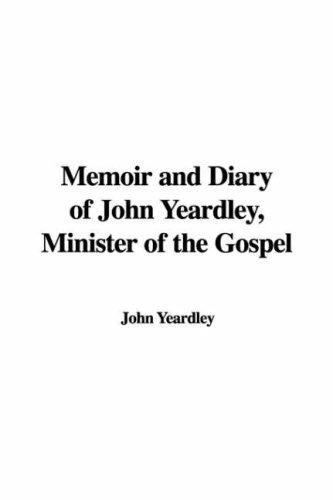 Download Memoir And Diary of John Yeardley, Minister of the Gospel