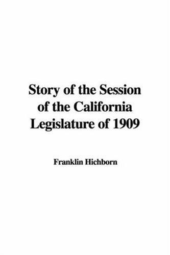 Story of the Session of the California Legislature of 1909
