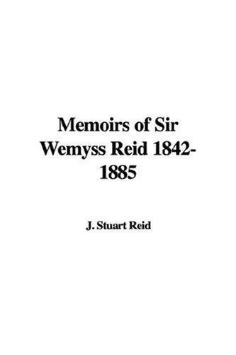 Download Memoirs of Sir Wemyss Reid, 1842-1885