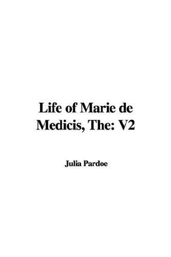 Download The Life of Marie De Medicis