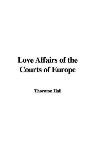 Download Love Affairs of the Courts of Europe