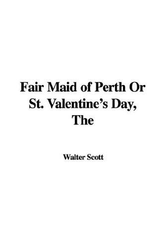Fair Maid of Perth or St. Valentine's Day