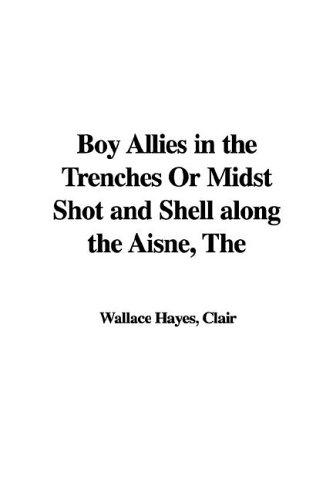 Download Boy Allies in the Trenches or Midst Shot and Shell Along the Aisne