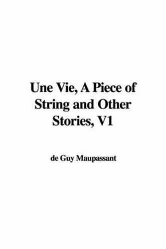 Une Vie, A Piece of String and Other Stories, V1