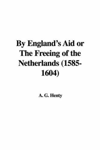 Download By England's Aid or the Freeing of the Netherlands, 1585-1604