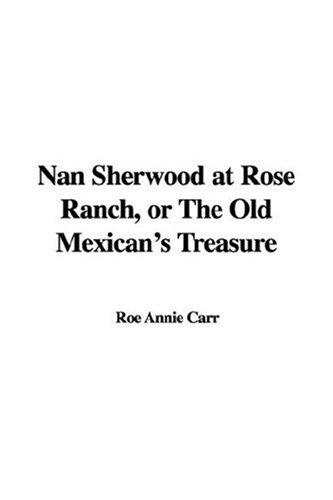 Download Nan Sherwood at Rose Ranch or the Old Mexican's Treasure