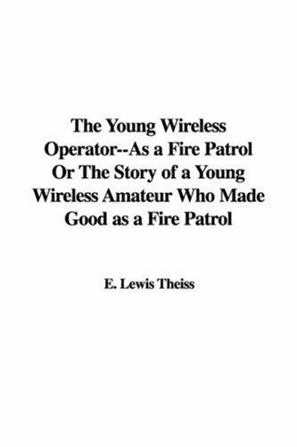 The Young Wireless Operator–As a Fire Patrol Or The Story of a Young Wireless Amateur Who Made Good as a Fire Patrol