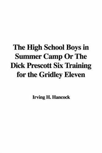 The High School Boys in Summer Camp or the Dick Prescott Six Training for the Gridley Eleven