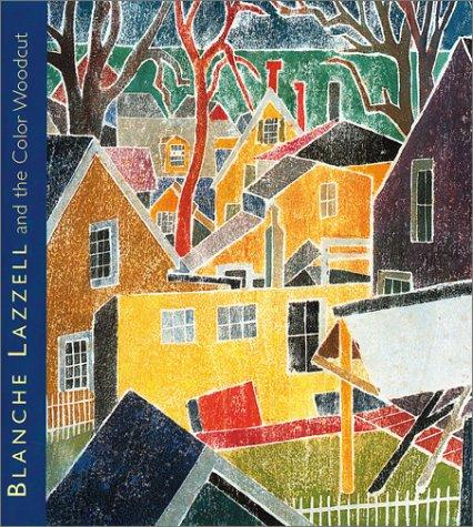 Blanche Lazzell and the Color Woodcut: From Paris to Provincetown, Shapiro, Stern; Barbara; Lazzell, Blanche