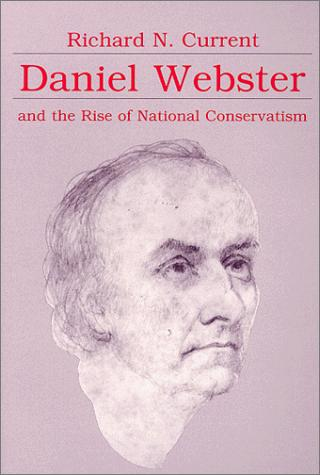 Download Daniel Webster and the Rise of National Conservatism