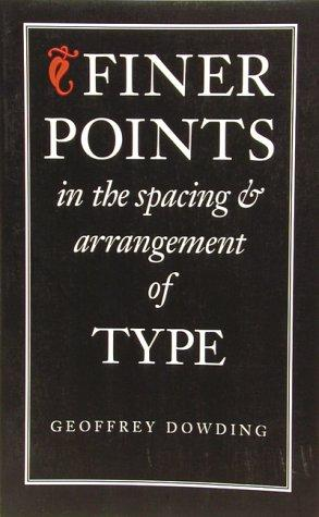 Image for Finer Points in the Spacing & Arrangement of Type (Classic Typography Series)