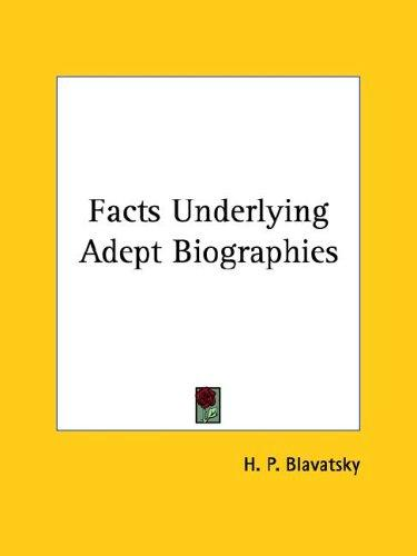 Facts Underlying Adept Biographies by H. P. Blavatsky