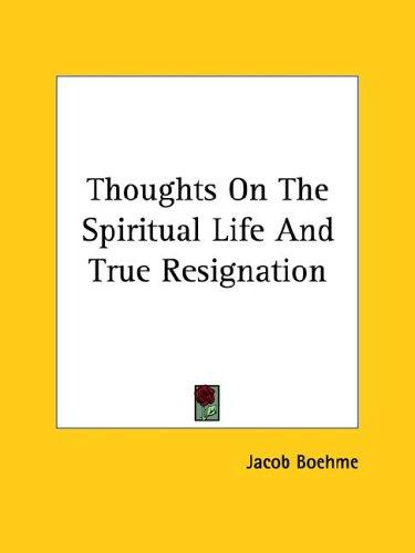 Thoughts On The Spiritual Life And True Resignation by Jacob Boehme