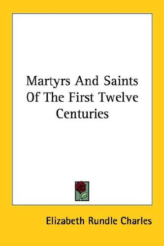 Download Martyrs And Saints Of The First Twelve Centuries
