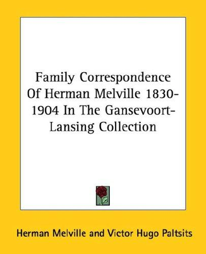 Family Correspondence Of Herman Melville 1830-1904 In The Gansevoort-Lansing Collection