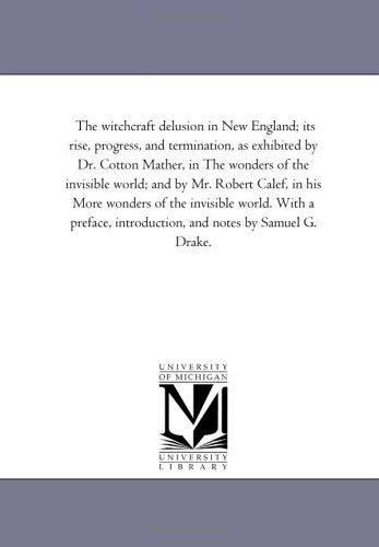 Download The witchcraft delusion in New England; its rise, progress, and termination, as exhibited by Dr. Cotton Mather, in The wonders of the invisible world; … With a preface, introduction, and