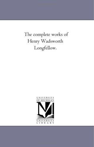 The complete works of Henry Wadsworth Longfellow.