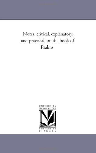 Download Notes, critical, explanatory, and practical, on the book of Psalms.