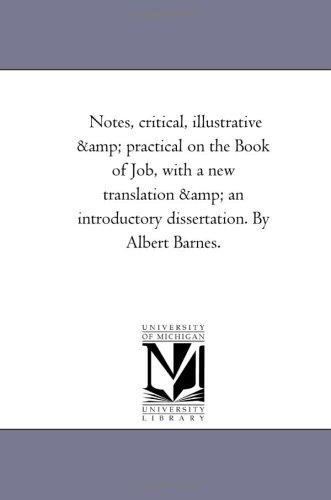 Download Notes, critical, illustrative & practical on the Book of Job, with a new translation & an introductory dissertation. By Albert Barnes.