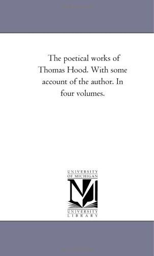The poetical works of Thomas Hood. With some account of the author. In four volumes.