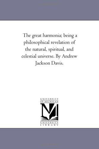 Download The great harmonia; being a philosophical revelation of the natural, spiritual, and celestial universe. By Andrew Jackson Davis.