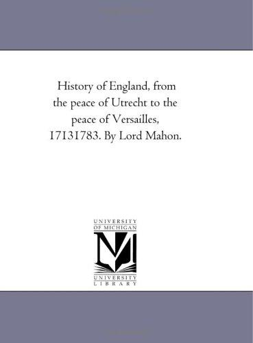 Download History of England, from the peace of Utrecht to the peace of Versailles, 17131783. By Lord Mahon.
