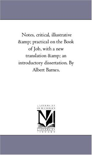 Notes, critical, illustrative & practical on the Book of Job, with a new translation & an introductory dissertation. By Albert Barnes.