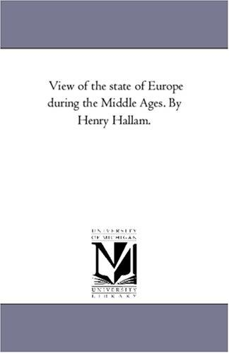 Download View of the state of Europe during the Middle Ages. By Henry Hallam.