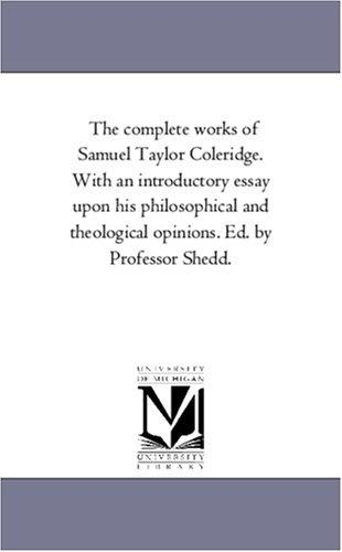The complete works of Samuel Taylor Coleridge. With an introductory essay upon his philosophical and theological opinions. Ed. by Professor Shedd.