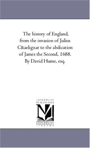 Download The history of England, from the invasion of Julius Cæsar to the abdication of James the Second, 1688. By David Hume, esq.